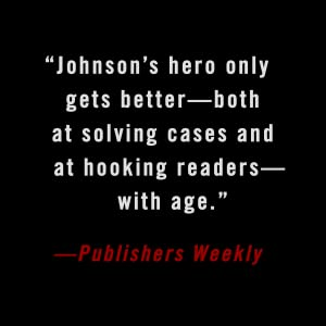 """""""Johnson's hero only gets better - both at solving cases and at hooking readers"""" - Publisher Weekly"""