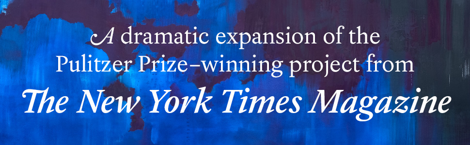 A dramatic expansion of the Pulitzer Prize-winning project from The New York Times Magazine;1619