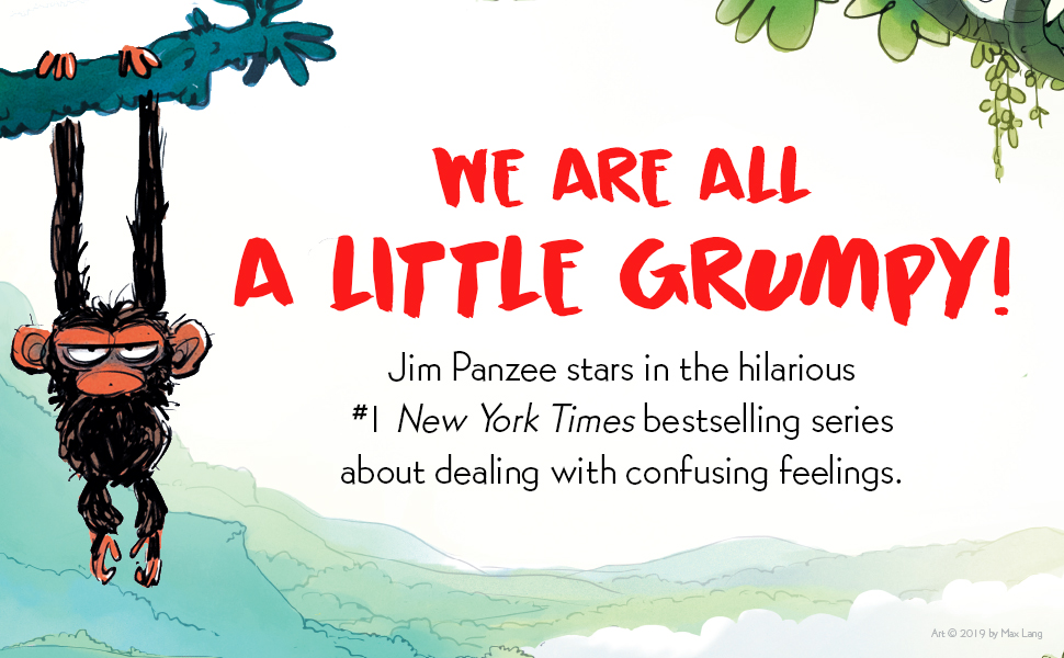 We're all a little grumpy! Jim Panzee stars in the #1 New York Times bestselling series