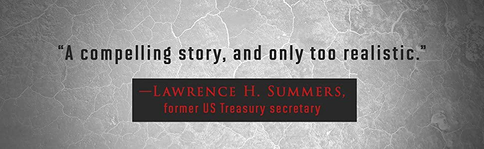 """""""A compelling story, and only too realistic"""" - Lawrence H. Summers"""
