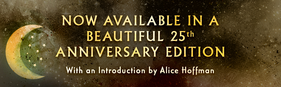Now Available in a beautiful 25th anniversary edition with an introduction by Alice Hoffman