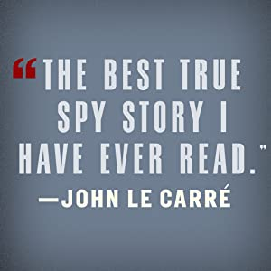 """John Le Carre says, """"The best true spy story I have ever read."""""""