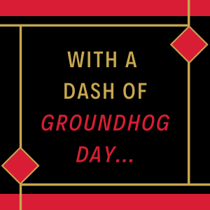 With a dash of Groundhog Day...