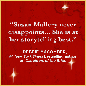 """""""Susan Mallery never disappoints… She is at her storytelling best."""" —Debbie Macomber"""