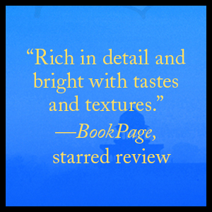 """""""Rich in detail and bright with tastes and textures.""""—Bookpage, starred Review"""