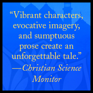 """""""Vibrant characters, imagery, and prose create an unforgettable tale."""" —Christian Science Monitor"""
