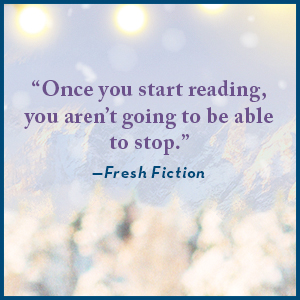 """""""Once you start reading, you aren't going to be able to stop."""" —Fresh Fiction"""