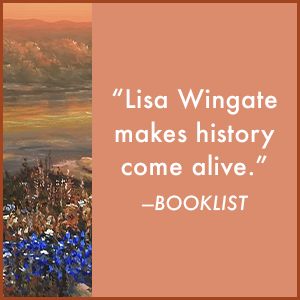 """""""Lisa Wingate makes history come alive."""" – Booklist;historical fiction;gifts for her;lisa wingate"""