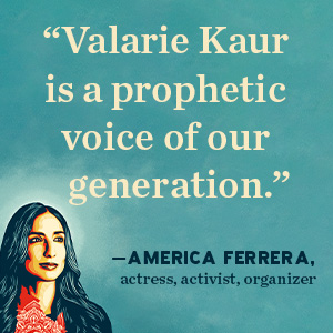 America Ferrera says Valarie Kaur is a prophetic voice of our generation;see no stranger;memoir