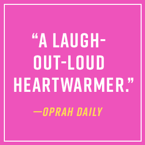 """""""A laugh-out-loud heartwarmer."""" - Orpah Daily"""
