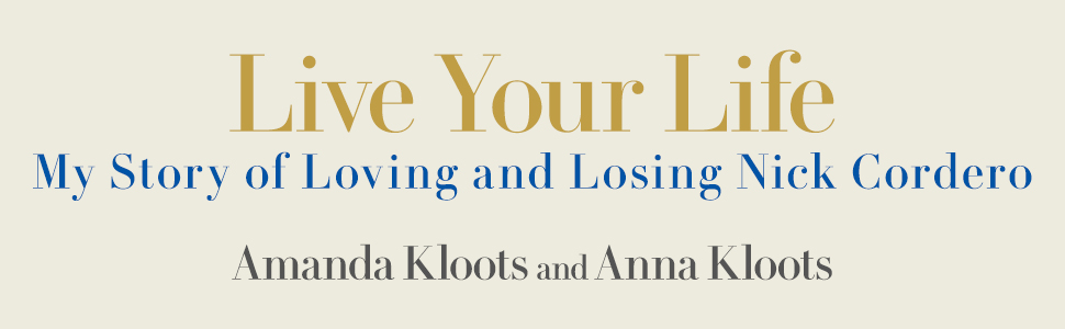 Live Your Life: My Story of Loving and Losing Nick Cordero by Amanda Kloots