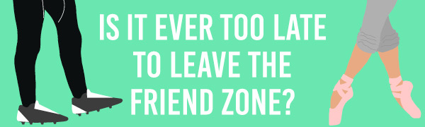 Is it ever too late to leave the friend zone?