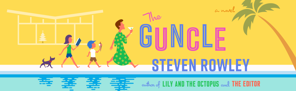 THE GUNCLE by Steven Rowley, author of Lily and the Octopus and The Editor